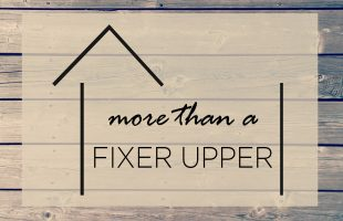 "More Than A ""Fixer Upper"""